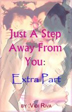 Just A Step Away From You: Extra Part by LikeLovers_Inc