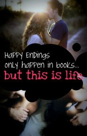 Happy endings only happen in books....but this is life. by FocusinOnThis