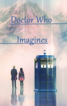 Doctor Who Imagines by Me - 12th Doctor x reader- 1 - Wattpad