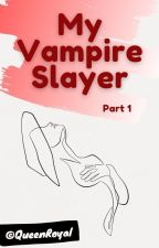 My Vampire Slayer *Princeton Vamp Story* - Part 1 by QueenRoyal