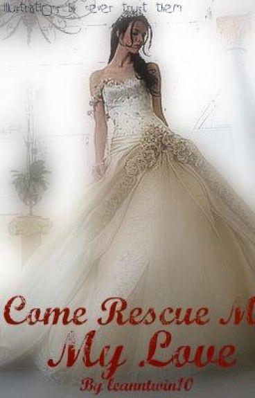 Come Rescue Me, My Love-- Chp 2