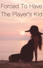 Forced to have the players kid by __lolita___harry