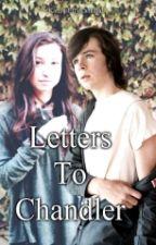 Letters to Chandler(Chandlyn fanfic) by KatnissEffyKannibal