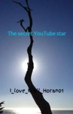 The secret YouTube star by I_love_Niall_Horan01