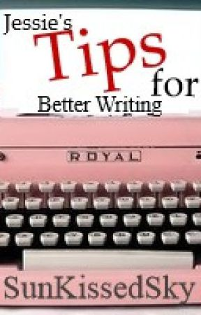 Jessie's Tips for Better Writing by SunKissedSky