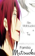 Familia Matsuoka (Rin Matsuoka x Reader / Rin Matsuoka y Tu) Free! by LittleBunnyCos