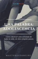 Una palabra: ADOLESCENCIA. by MasterOfFangirl