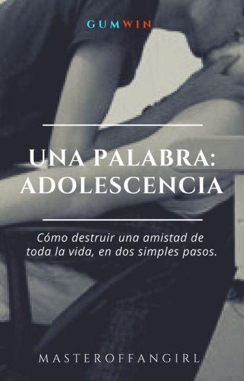 Una palabra: ADOLESCENCIA.