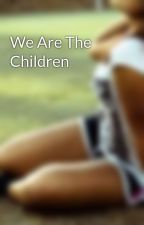 We Are The Children by FantasyHunter