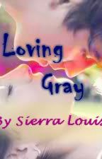 Loving Gray (Happily Ever After) by Sierra_Louise