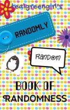 Randomly Random Book of Randomness!!! by TealGreenGirl