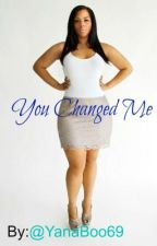 You Changed Me ( Plus size/Thug love) Compled/Editing by yanaboo69
