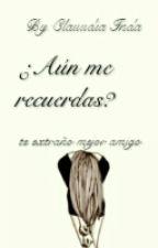 ¿AÚN ME RECUERDAS? by Ayee-V