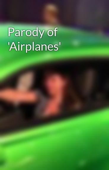 Parody of 'Airplanes' by Heypug1995