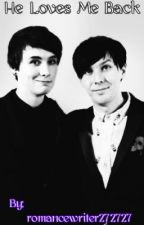 He Loves Me Back: A Phan Fiction by smashiesblawgg