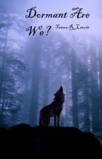 Dormant Are We? by ImpressiveGlade