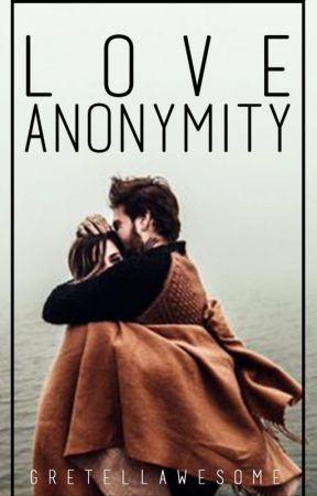 Love Anonymity by Gretellawesome