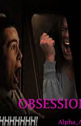 OBSESSIONS by Alpha_Ash_147