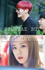 Byuntae But Idiot! by Alya_Maysarah