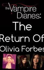 The Vampire Diaries: The Return Of Olivia Forbes by CheniseRobson93