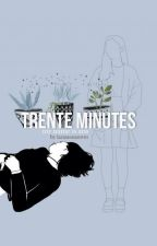 Trente minutes by larmesmauves