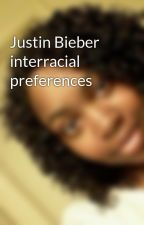 Justin Bieber interracial preferences by dmclovejb