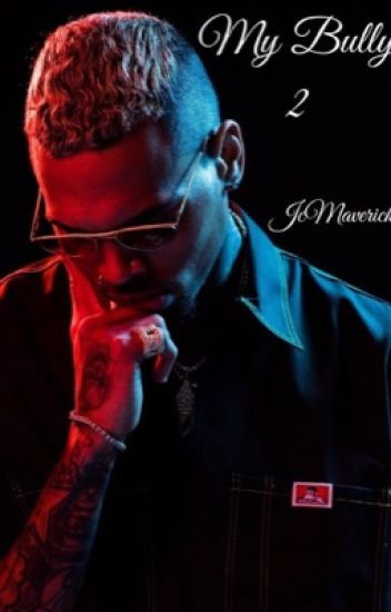 My Bully 2 (A Chris Brown Fanfiction)