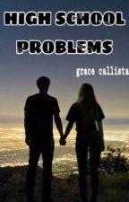 High School Problems by gracecallista