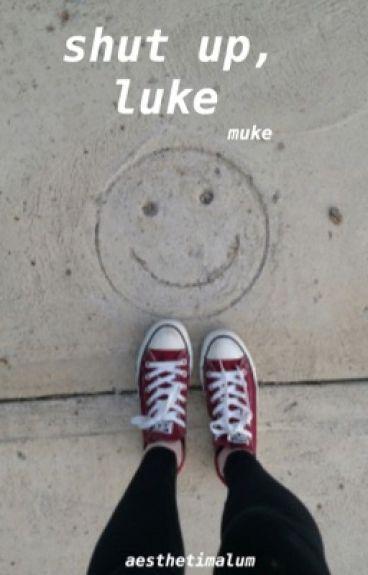 shut up luke; muke