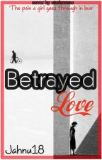 Betrayed Love #YourStoryIndia by jahnu18