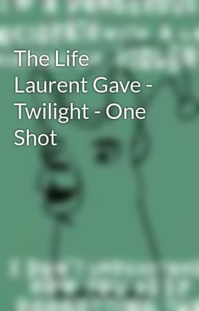 The Life Laurent Gave - Twilight - One Shot by youngllamas3737