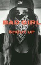 Bad Girl. Shout Up  ✔ #Wattsy2016 by lischen0810