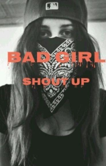 Bad Girl. Shout Up  ✔ #Wattsy2016