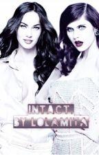 Intact. (GirlxGirl) by lolamita