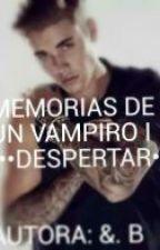 Memorias de un Vampiro I *Despertar* •|Justin Bieber y Tu|• by BereniceGaeta28