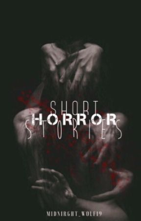 Short Horror Stories  by Midnight_wolf19