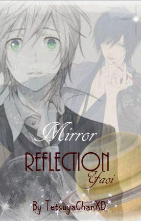 Mirror Reflection(Yaoi 18+) by TetsuyaChanXD