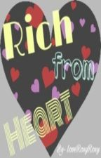 Rich from Heart by LoveRosyRosy