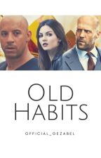 Old Habits | Fast and Furious Fanfic by Official_Gezabel