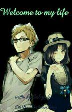 Welcome to my life by Sakuya-kun