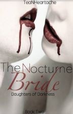 The Nocturne Bride (Daughters of Darkness Book 2) by TeaNHeartache