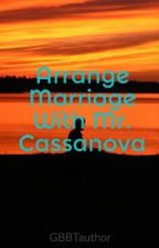 Arrange Marriage With Mr. Cassanova by GBBTauthor