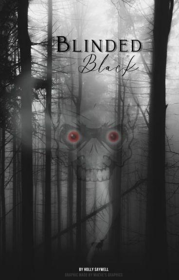 Blinded Black (EDITING) by SkinnyLizzy