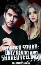 Wonder Squad: Only Blood and Shared Feelings© (ECAYT#3) by AnakarelysArmas