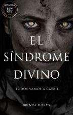 El Síndrome Divino (Todos vamos a caer #1) by ItsNorue