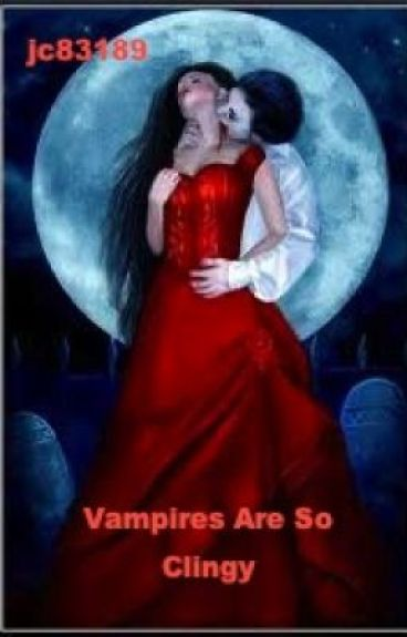 I Hate Him, He Craves Me, I Want Him, He Needs Me. Vampires Are SO Clingy! by jc83189
