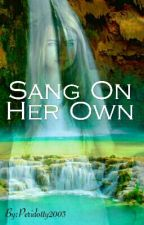 Sang On Her Own(ON HOLD)(sequel to Sang and the Sorensons) by Peridotty2003