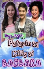 Patayin Sa Kilig Si Barbara! (PUBLISHED UNDER LIB) by Kuya_Soju