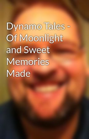 Dynamo Tales - Of Moonlight and Sweet Memories Made by GarethYoung