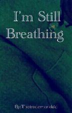 I'm Still Breathing by Thetrademarkkid